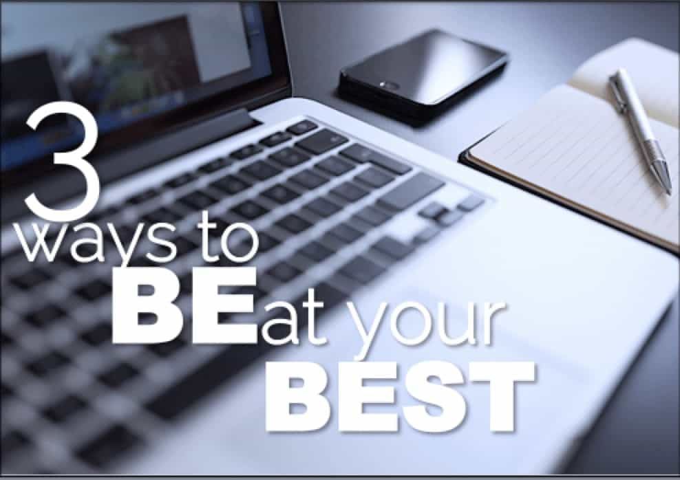3 Ways to Be at Your Best