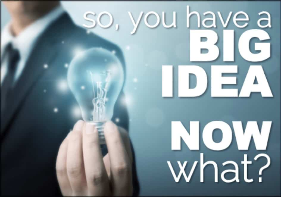 What to do when you have a big idea